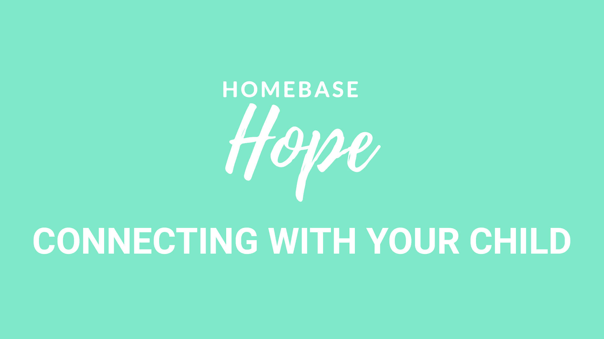 Homebase Hope Connecting with your Child Video Explainer