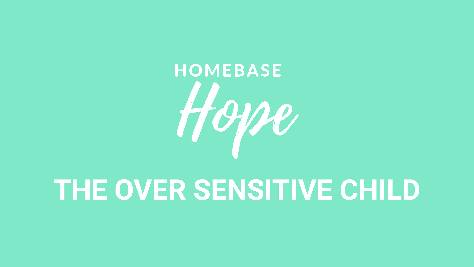 Homebase Hope The Over Sensitive Child video explainer